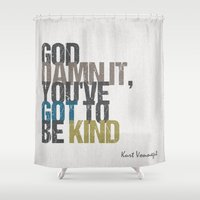 vonnegut Shower Curtains featuring God damn it, you've got to be kind – Kurt Vonnegut quote by MissQuote