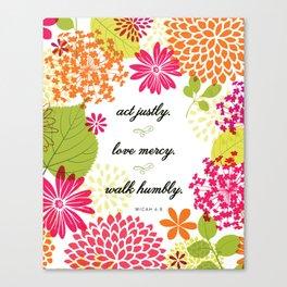 Act Justly. Love Mercy. Walk Humbly. -Micah 6:8 Canvas Print