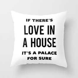 If there's love in a house it's a palace for sure Throw Pillow