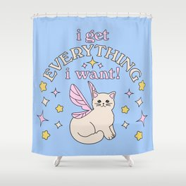 Everything I Want! Shower Curtain