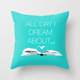 Dream About Books...Teal Throw Pillow