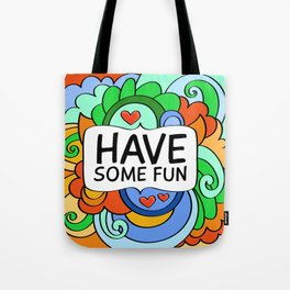 Have Some Fun Tote Bag