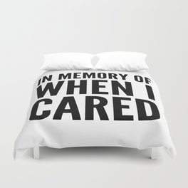 IN MEMORY OF WHEN I CARED Duvet Cover