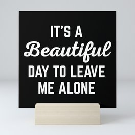 It's A Beautiful Day Funny Quote Mini Art Print