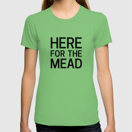 Here for the Mead T-shirt