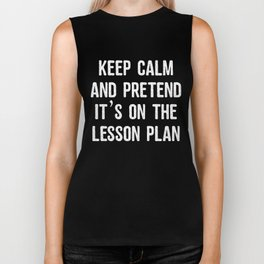 Keep Calm And Pretend It's On The Lesson Plan Biker Tank