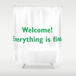 welcome everything is Fine Shower Curtain