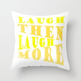 Laugh and Laugh More Happy Vibes Text Throw Pillow