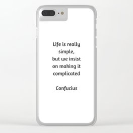 Confucius Quote - Life is really simple but we insist on making it complicated Clear iPhone Case