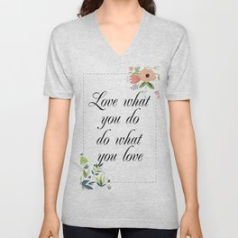 Love what you do do what you love Quote with flowers Unisex V-Neck