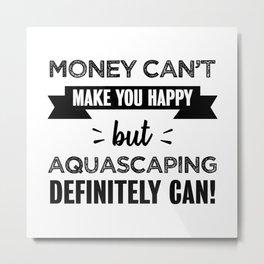 Aquascaping makes you happy Aquascaper Metal Print