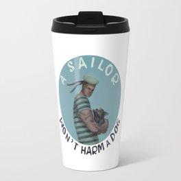 A sailor wont harm a dog Travel Mug
