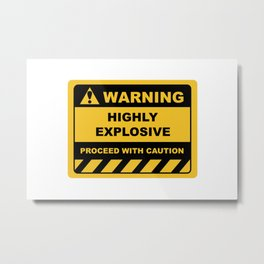 Human Warning Label HIGHLY EXPLOSIVE PROCEED WITH CAUTION Sayings Sarcasm Humor Quotes Metal Print