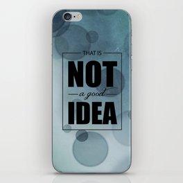 Not a Good Idea iPhone Skin