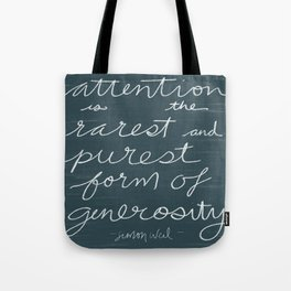 Attention is the Rarest and Purest Form of Generosity Tote Bag