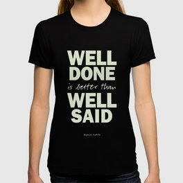 Well done is better than well said, inspirational Benjamin Franklin quote for motivation, work hard T-shirt