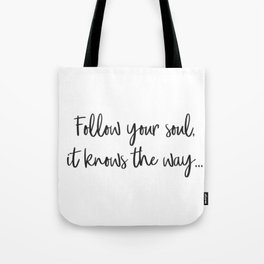 Follow your soul, it knows the way… Tote Bag
