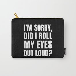I'm Sorry Did I Roll My Eyes Out Loud (Black) Carry-All Pouch