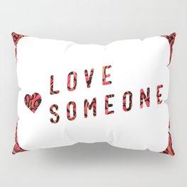 Love Someone Roses Pillow Sham