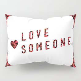Love Someone Roses Pillow Sham