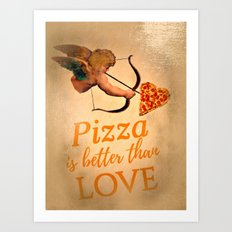 pizza is better than love Art Print