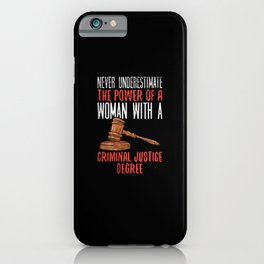 Never Underestimate The Power Of A Woman With A Criminal Justice iPhone Case