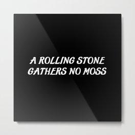 a rolling stone saying Metal Print