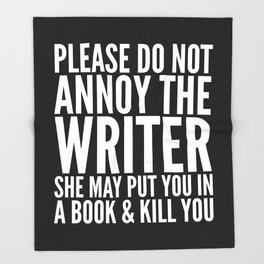 Please do not annoy the writer. She may put you in a book and kill you. (Black & White) Throw Blanket