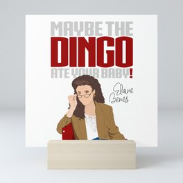 Maybe the Dingo Ate Your Baby! Mini Art Print