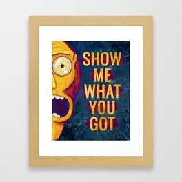 Rick Morty - Show Me What You Got Framed Art Print
