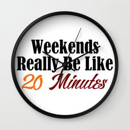 Weekends Too Short Funny Work Sucks Monday Blues Meme Joke Wall Clock