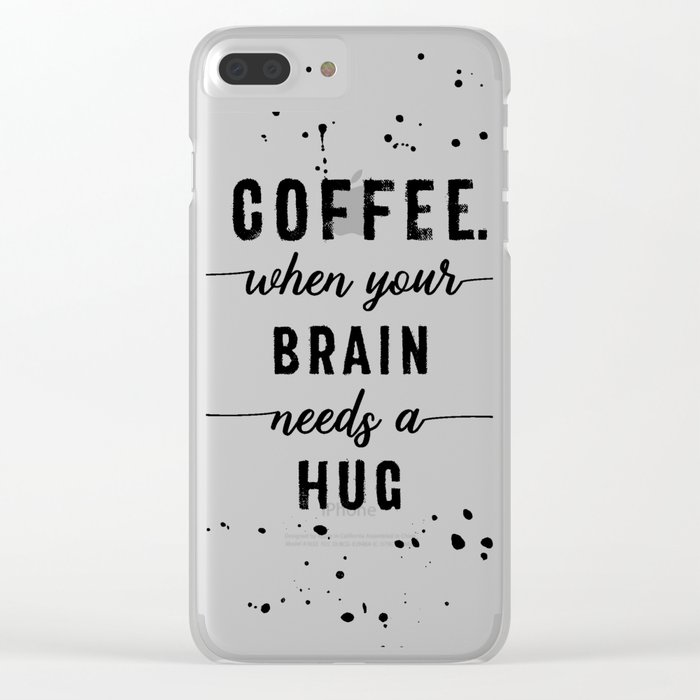 TEXT ART Coffee - when your brain needs a hug Clear iPhone Case
