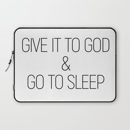 Give it to God and go to sleep #minimalist #quotes #inspirational Laptop Sleeve