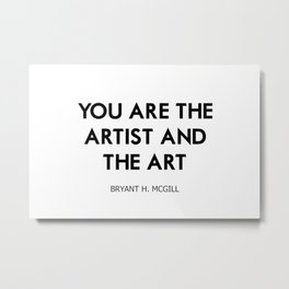 You are the artist and the art Metal Print