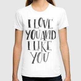 I Love You and I Like You T-shirt