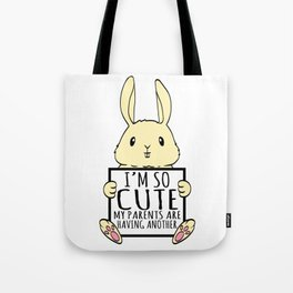 """A Cute Bunny Tee For Rabbit Lovers """"I'm So Cute My Parents Are Having Another"""" T-shirt Design  Tote Bag"""