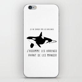 je ne chasse pas les baleines, j'assomme les harengs iPhone Skin