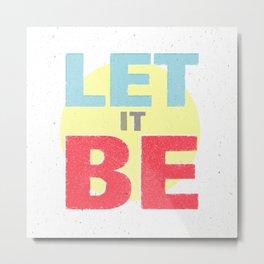 Let It Be Metal Print