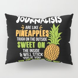 Journalists Are Like Pineapples. Tough On The Outside Sweet On The Inside Pillow Sham