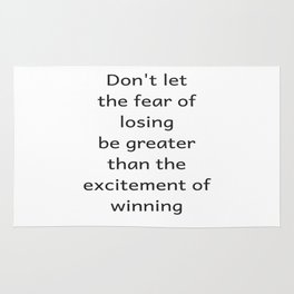 Do not let the fear of losing be greater than the excitement of winning 8000 Rug