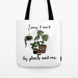 Sorry I can't my plants need me Tote Bag