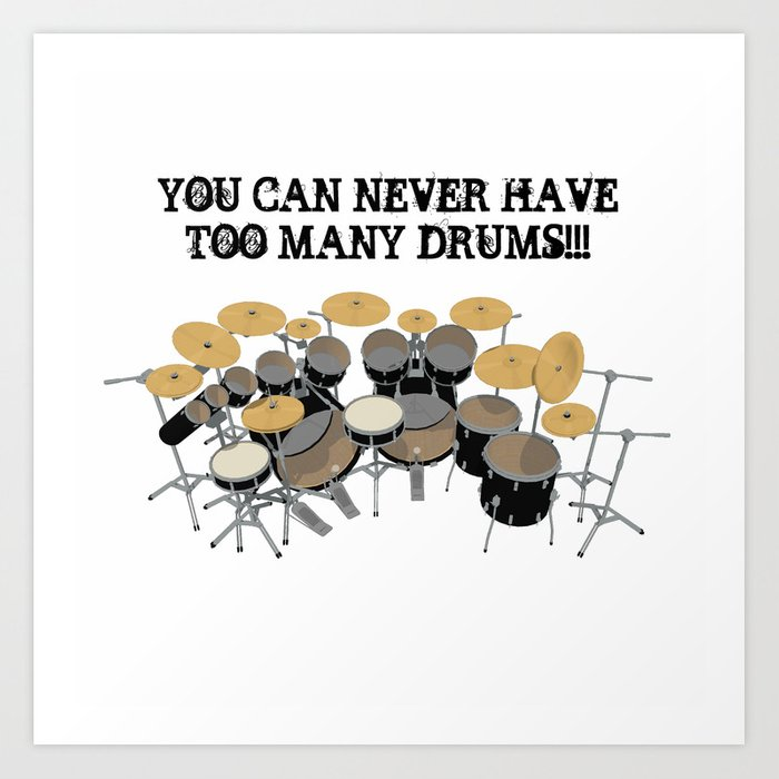 You Can Never Have Too Many Drums! Kunstdrucke
