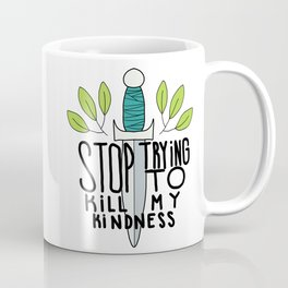Stop Trying to Kill My Kindness Coffee Mug