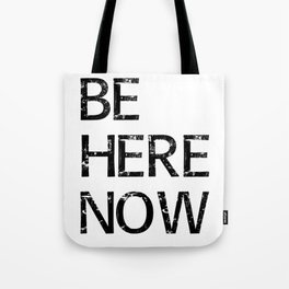 Be Here Now - Meditation Mindfulness Print Tote Bag