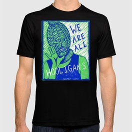 We Are All Hooligans T-shirt