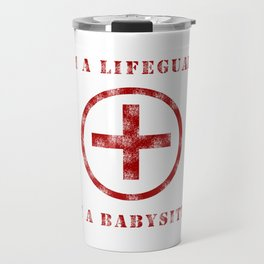 I'm a Lifeguard Not a Babysitter Travel Mug