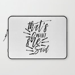 Boyfriend gift printable quotes - that's what she said Laptop Sleeve