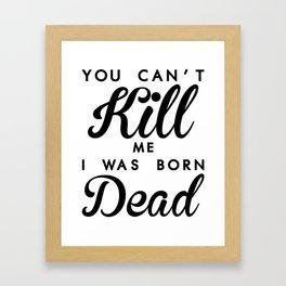 YOU CAN'T KILL ME A WAS BORN DEAD Framed Art Print