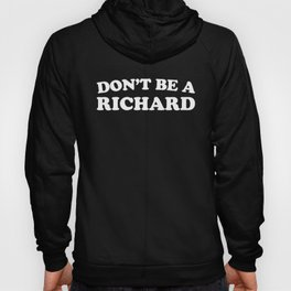 Don't Be A Richard Funny Quote Hoody