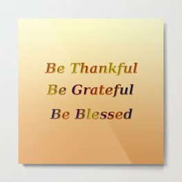 Be Thankful Be Grateful Be Blessed Metal Print
